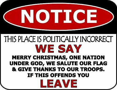 Notice This Place is Politically Incorrect We Say Merry Christmas...Funny - Merry Sign