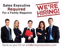 Sales Executive Required For a Family Magazine (IMMEDIATE START)
