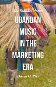 NEW Ugandan Music in the Marketing Era: The Branded Arena by David G. Pier