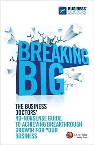 Breaking Big The Business Doctors039 NoNonsense Guide to Achieving Breakthrough - Bedford, United Kingdom - Breaking Big The Business Doctors039 NoNonsense Guide to Achieving Breakthrough - Bedford, United Kingdom