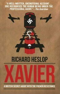 Xavier: A British Secret Agent With The French Resistance,Richard Heslop,New Boo