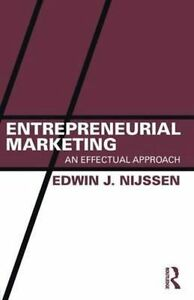 Entrepreneurial Marketing: An effectual approach by Edwin J. Nijssen Paperback