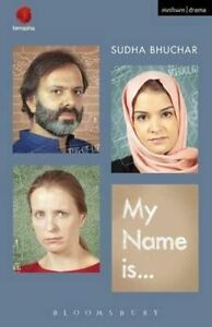 My Name Is . . . (Modern Plays), Bhuchar, Sudha, 1472588339, New Book