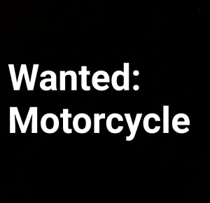 Wanted: Motorcycle