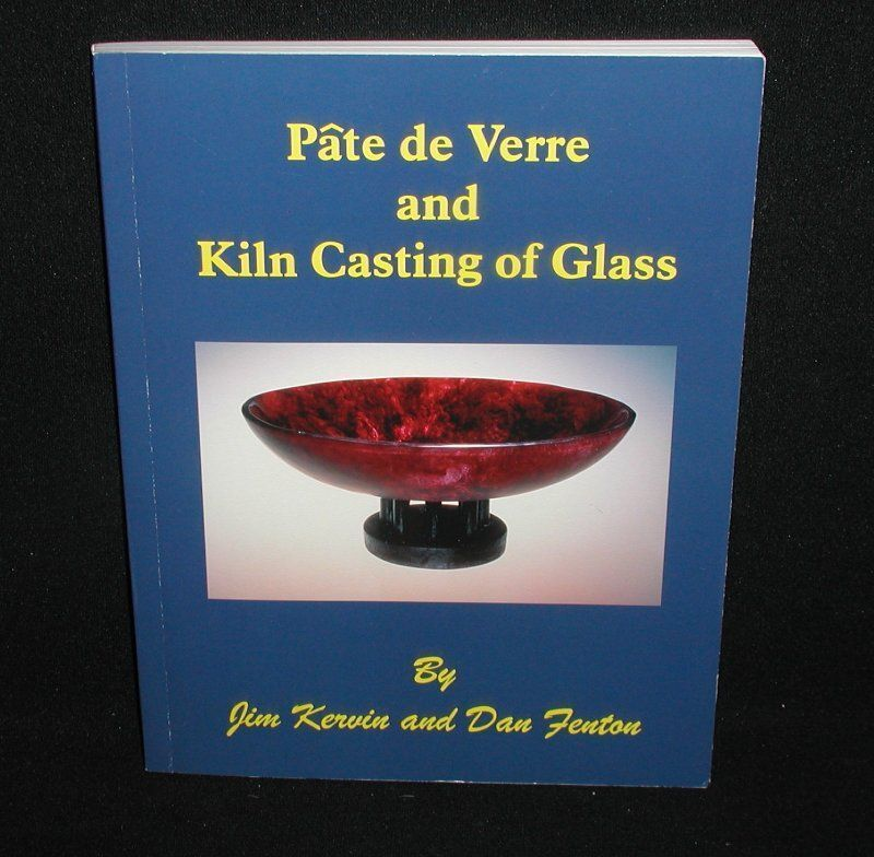Pate de Verre and Kiln Casting Of Glass~2nd Ed.,2000 by Kervin & Fenton
