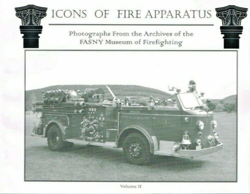 ICONS OF FIRE APPARATUS: VOLUME TWO - FROM FASNY MUSEUM ARCHIVES- USED VG