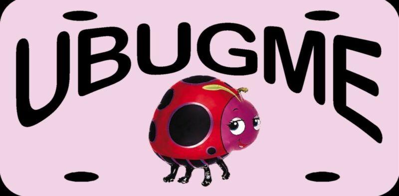 """UBUGME You Bug Me Ladybug Lady Bug Vanity Pink Metal License Plate 12""""x6"""" NEW"""