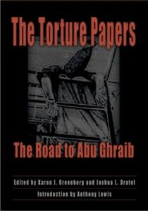 The Torture Papers, The Road to Abu Ghraib by Greenberg & Dratel