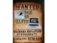 Macbooks wanted working or not Laptops also concidered Damaged or new Dead or alive
