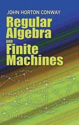 REGULAR ALGEBRA AND FINITE MACHINES - CONWAY, JOHN H. - NEW PAPERBACK BOOK
