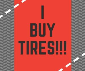 I BUY TIRES! I'LL BUY YOUR TAKEOFFS! Will travel NS or NB