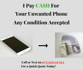 ££ CASH ££ Paid For Your Unwanted Phones