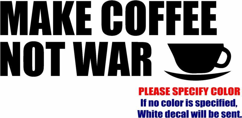 "Vinyl Decal Sticker - Make Coffee Not War Car Truck Bumper Window JDM Fun 7"""