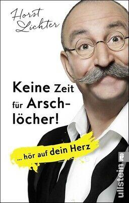 Keine Zeit für Arschlöcher!. ... hör auf dein Herz - Horst Lichter [Taschenbuch]