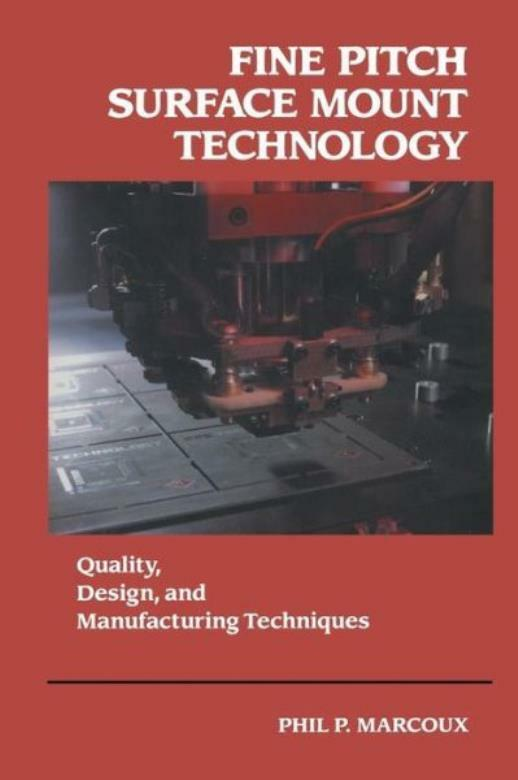 Fine Pitch Surface Mount Technology: Quality, Design, And Manufacturing Tec...