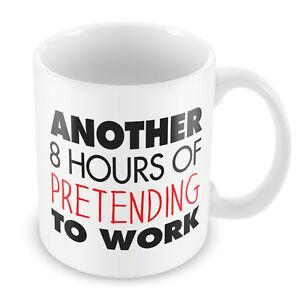 Another 8 hours of pretending to work mug funny office secret santa gift 107 ebay - Secret santa gifts office ...