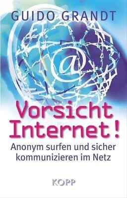 Vorsicht Internet!: Anonym surfen und sicher kommunizieren im Netz - Guido Grand