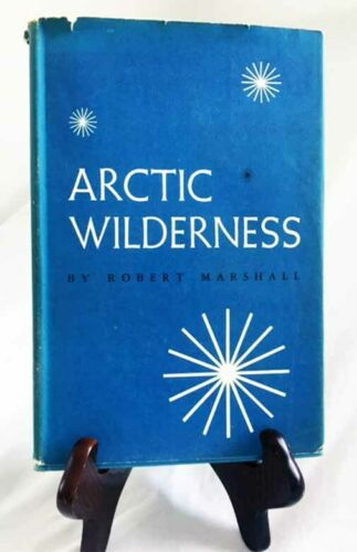 Arctic Wilderness by Robert Marshall—Nice 1956 Un. of CA 1st Ed. Hardback/DJ