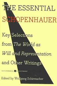The Essential Schopenhauer: Key Selections from the World as Will and...