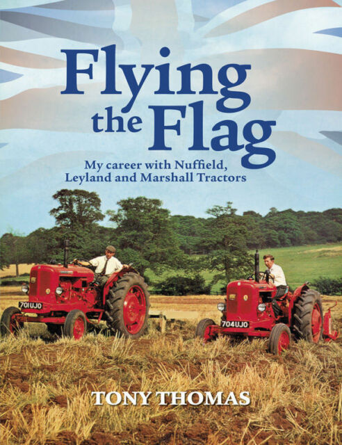 Flying the Flag My Career with Nuffield, Leyland and Marshall Tractors