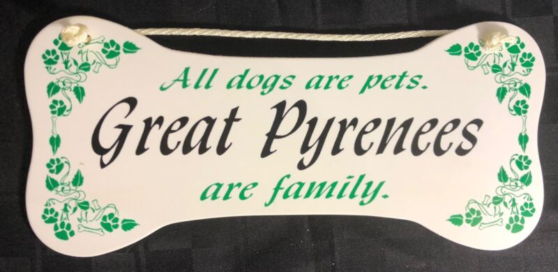 """""""All dogs are pets.  Great Pyrenees are family.""""  Wall Plaque/Sign"""