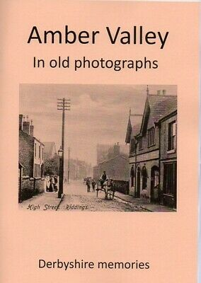Amber Valley in old photographs (Alfreton, Belper, Ripley, Somercotes etc.)