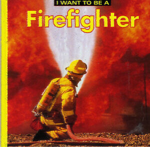 I WANT TO BE A FIREFIGHTER SERIES FOR YOUNG CHILDREN - HARDCOVER