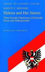 Elektra and Her Sisters: Three Female Characters in Schnitzler, Freud-ExLibrary