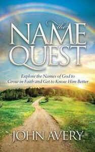 The Name Quest: Explore the Names of God to Grow in Faith and Get to Know Him B