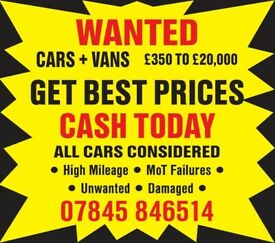 ALL CARS OR VANS WANTED UNUSED DAMAGED UNWANTED BROKEN MOT FAILURES ETC..CASH PAID!