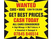 ALL CARS AND VANS WANTED UNUSED DAMAGED UNWANTED MOT FAILURES ETC..CASH PAID TODAY!
