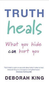 Truth Heals: What You Hide Can Hurt You by Deborah King Paperback Book.