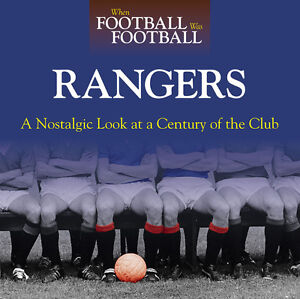 When Football Was Football A Nostalgic look at Glasgow Rangers Photographs book