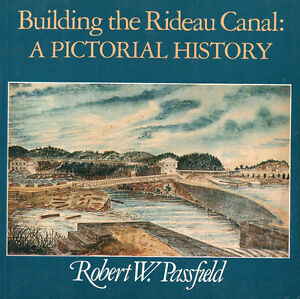 BUILDING THE RIDEAU CANAL: A PICTORIAL HISTORY Robert Passfield