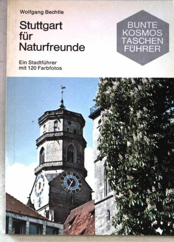 Stuttgart für Naturfreunde : e. Stadtführer. Bunte Kosmos Taschenführer. Bechtle