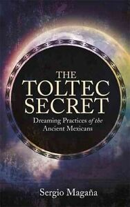 The Toltec Secret: Dreaming Practices of the Ancient Mexicans, By Ocelocoyotl, S