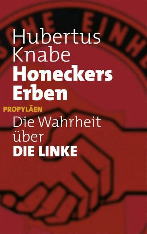 Honeckers Erben: Die Wahrheit über DIE LINKE - Hubertus Knabe