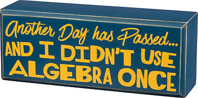 "PBK 6"" x 2 1/2"" Wooden Box Sign ""Another Day Has Passed....Didn't Use Algebra"""