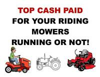 TOP CASH PAID FOR YOUR RIDING MOWERS, RUNNING OR NOT
