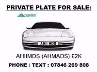 AHIIMDS PRIVATE NUMBER PLATE FOR SALE. REALLY CHEAP £1K NOW, FOR ALL AHMADS, AHMEDS 07846269808