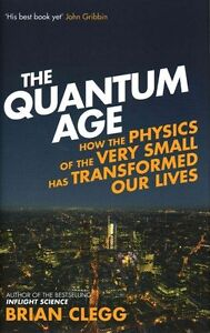 The Quantum Age: How the Physics of the Very Sma, Clegg, Brian, New