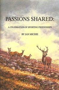 MICHIE DEER STALKING HUNTING & SHOOTING BOOK PASSIONS SHARED hardback NEW
