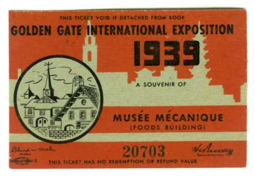 1939 GGIE SAN FRANCISCO GOLDEN GATE EXPOSITION~MUSEE MECANIQUE~WORLD FAIR TICKET