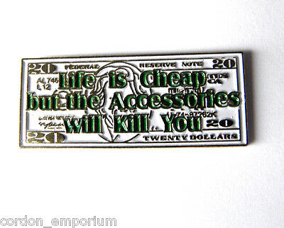 MONEY LIFE IS CHEAP BUT ACCESSORIES WILL KILL YOU FUNNY LAPEL PIN 1 INCH (Cheap Lapel Pins)