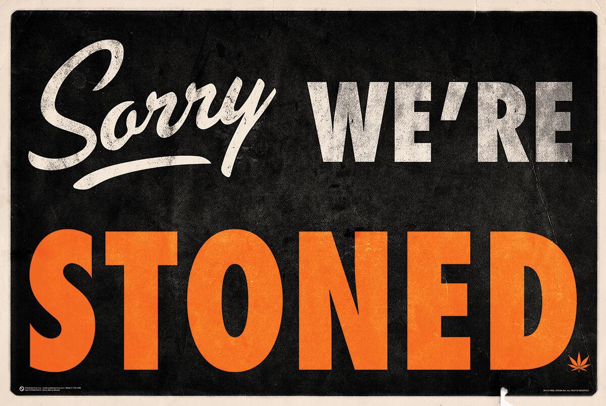 SORRY WE'RE STONED POSTER - 24x36 MARIJUANA SMOKING POT LEAF WEED 10615