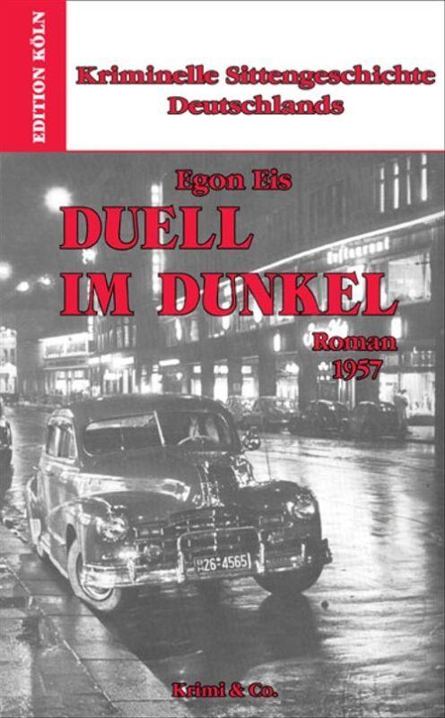 Kriminelle Sittengeschichte Deutschlands 1957-1993: Duell im Dunkel. Kriminelle