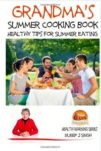 Grandma's Summer Cooking Book - Healthy Tips for Summer Eating by Singh Dueep J