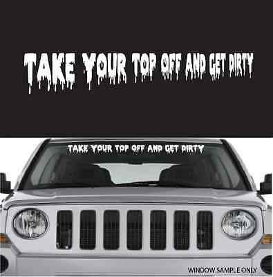 Take Your Top Off And Get Dirty Cool Decal Windshield Banner