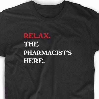- Relax The Pharmacist's Here T Shirt Funny Tee Medical Pharmacy RN Cute Gift