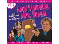 """Good Mourning Mrs Brown"" x 2 tickets - The SSE Hydro Glasgow - 2nd April 2.00pm"